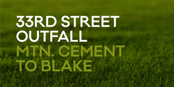 33rd Street Outfall Mountain Cement to Blake