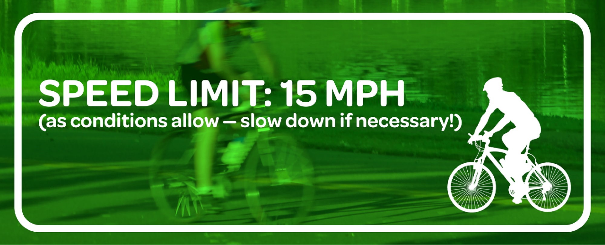 trail speed limit is 15 MPH - slow down if necessary