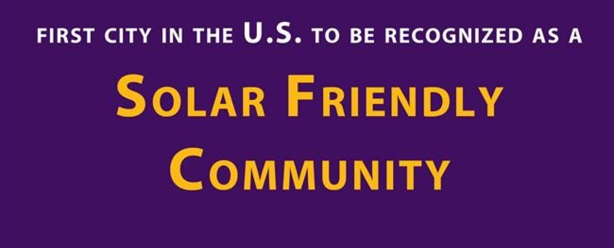 First in the U.S. to be recognized as a solar friendly community