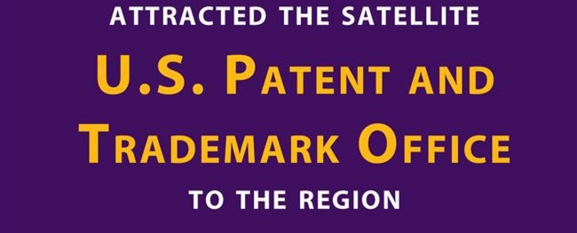 Attracted the satellite U.S. Patent and Trademark Office to the region