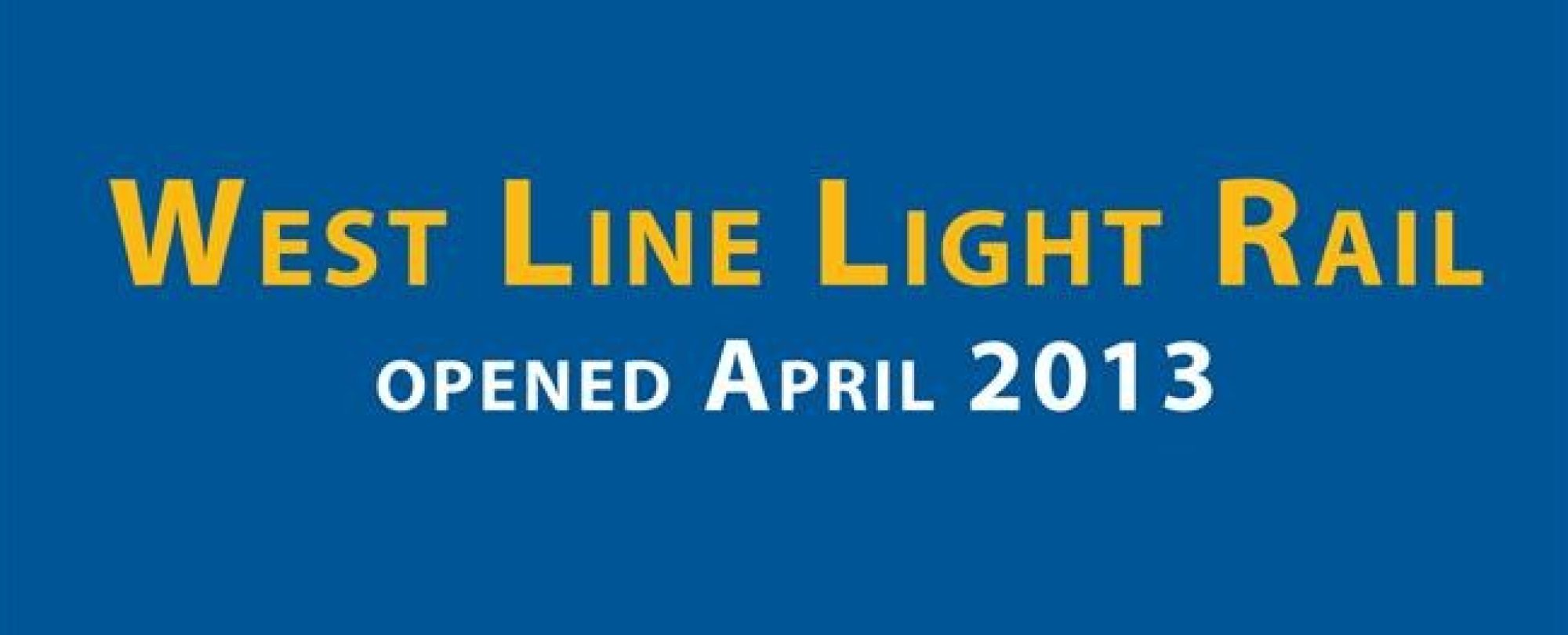 West Line light rail opened April 2013