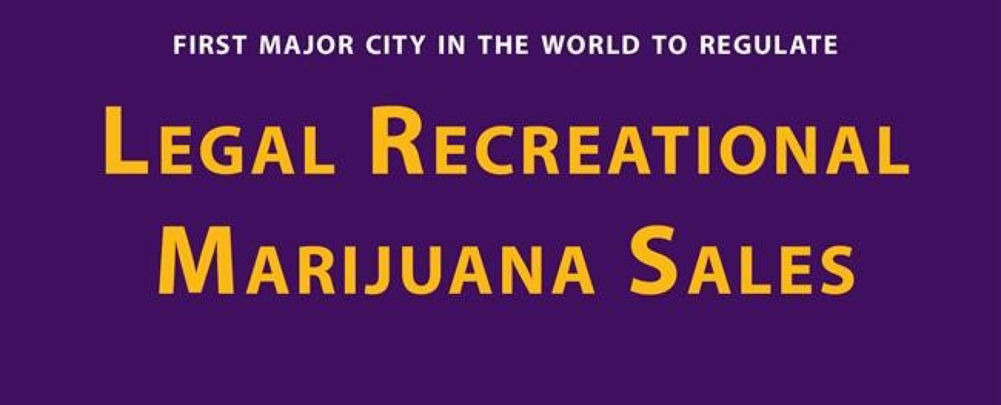 First major city in the world to regulate legal recreational marijuana sales