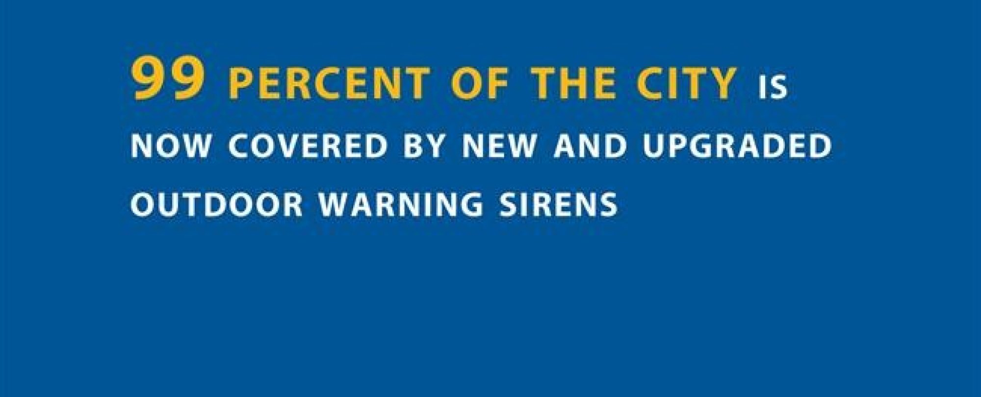 99 percent of the city is now covered by new and upgraded outdoor warning sirens.