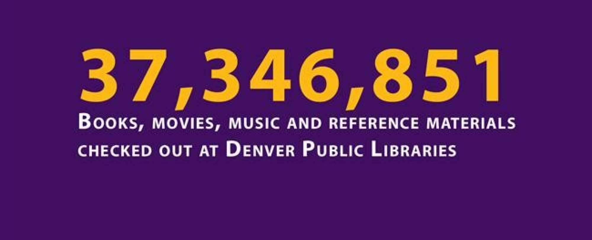 37,346,851 books, movies, music, and reference materials checked out at Denver public libraries.