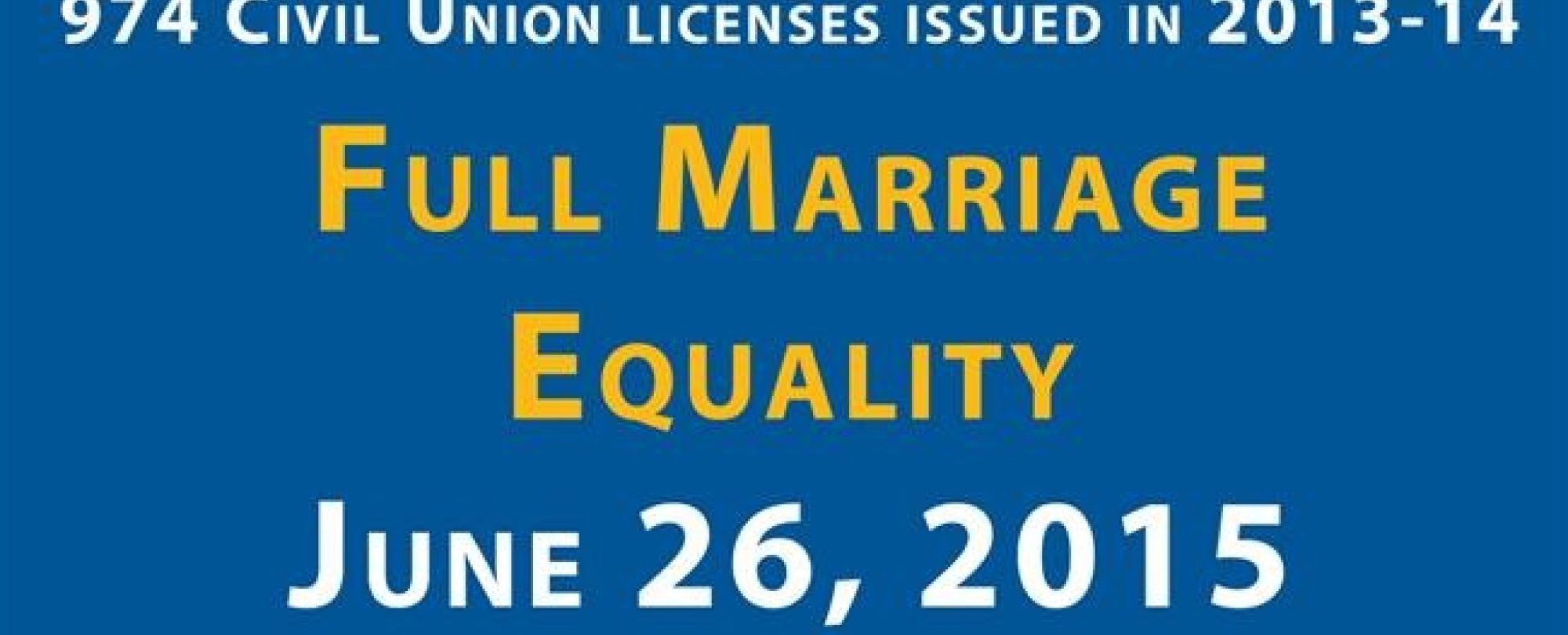 974 civil union licenses issued in 2013-2014 and full marriage equality on June 26, 2015