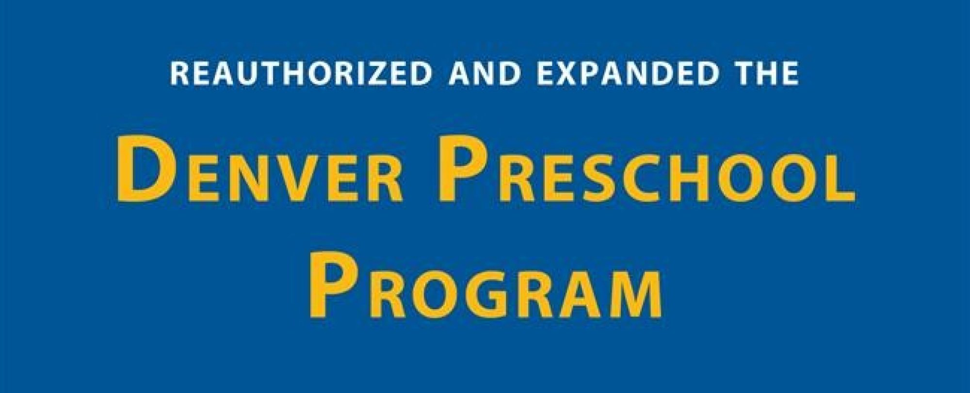 Reauthorized and expanded Denver preschool program