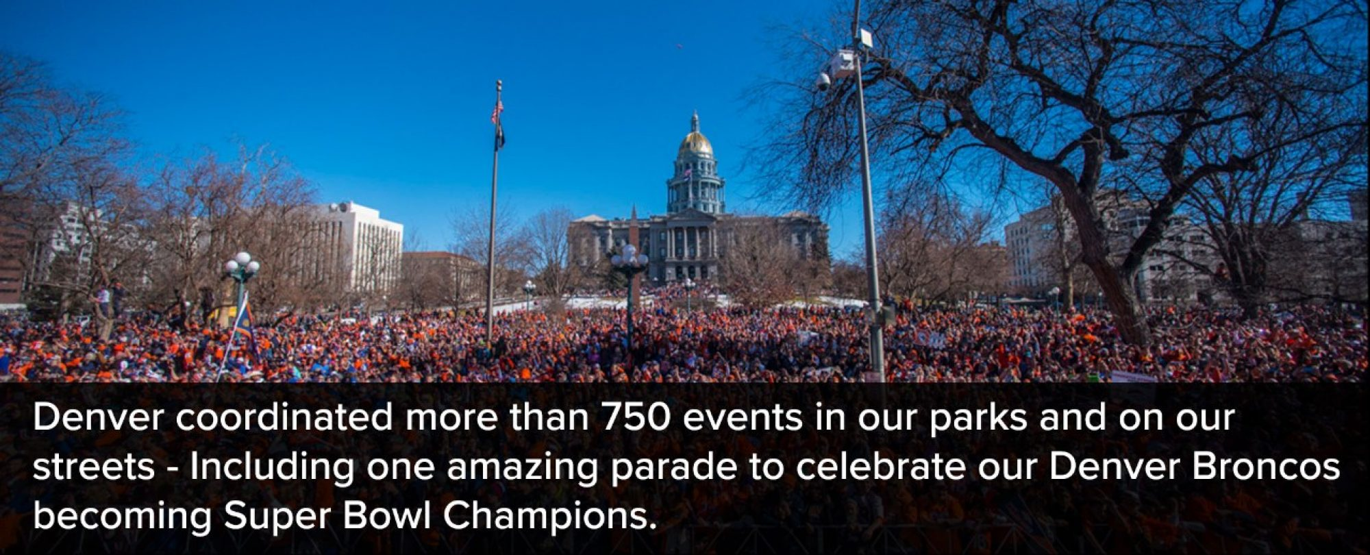 Photo of the Denver Broncos World Championship parade event at Civic Center Park. Denver coordinated more than 750 events in our parks and on our streets - Including one amazing parade to celebrate our Denver Broncos becoming Super Bowl Champions.